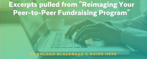 Click here to download the blackbaud reimagining your peer-to-peer fundraising program